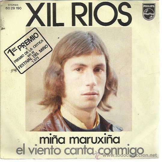 XIL RIOS SG PHILIPS 1973 FESTIVAL DEL MIÑO MIÑA MARUXIÑA/ EL VIENTO CANTA CONMIGO (Música - Discos - Singles Vinilo - Solistas Españoles de los 70 a la actualidad)