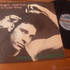 Discos de vinilo: ROBERT GORDON LP. W/ LINK WRAY. FRESH FISH SPECIAL MADE IN USA 1978. Lote 48483694
