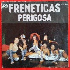 Discos de vinilo: FRENETICAS - PERIGOSA (ATLANTIC 1977). Lote 48555295