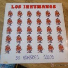 Discos de vinilo: LOS INHUMANOS 30 HOMBRES SOLOS. Lote 48596653