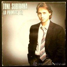 Discos de vinilo: TONI SUBIRANA (SINGLE HISPAVOX 1987) LA PRIMERA VEZ / BARCELONA, BARCELONA. Lote 48667027
