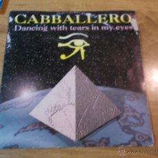 Discos de vinilo: CABALLERO. DANCING WHIT TEARS IN MY EYES. Lote 48825408