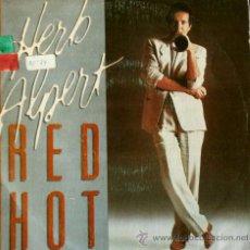 Discos de vinilo: HERB ALPERT (SINGLE 1983) RED HOT / SUNDOWN (AM RECORDS). Lote 43598413