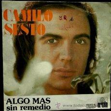Discos de vinilo: CAMILO SESTO (SINGLE ARIOLA 1973) - ALGO MAS / SIN REMEDIO. Lote 46860296