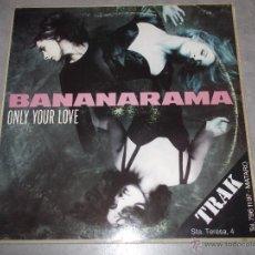 Discos de vinilo: BANANARAMA - ONLY YOUR LOVE - MAXI. Lote 48856044