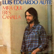 Discos de vinilo: LUIS EDUARDO AUTE, MIRA QUE ERES CANALLA, SINGLE MOVIEPLAY 1982. Lote 48921531