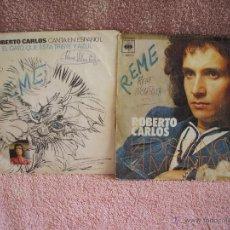 Discos de vinilo: VINILO, DOS SINGLES DE ROBERTO CARLOS, DOS DISCOS DE 45 RPM, EDICIONES ESPAÑOLAS.. Lote 48930105