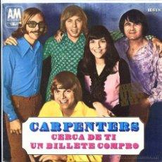 Discos de vinilo: CARPENTERS / CERCA DE TI / UN BILLETE COMPRO (SINGLE 1970). Lote 48981069