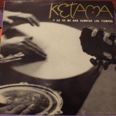 Discos de vinilo: KETAMA - Y ES QUE ME HAN KAMBIAO LOS TIEMPOS. Lote 49043894