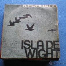 Discos de vinilo: KEROUACS / ISLA DE WIGHT / ALSI ED THGIW (SINGLE 1969). Lote 49096699