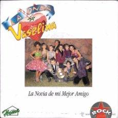 Discos de vinilo: LA ONDA VASELINA - LA NOVIA DE MI MEJOR AMIGO - EMI ODEON - 1993. Lote 57371002