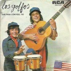 Discos de vinilo: LOS GOLFOS SG RCA 1976 QUE PASA CONTIGO TIO/ POBRECITA DOÑA ENGRACIA RUMBAS POP . Lote 49208304