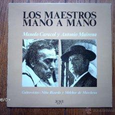 Discos de vinilo: LOS MAESTROS MANO A MANO - MANOLO CARACOL Y ANTONIO MAIRENA . Lote 49235431