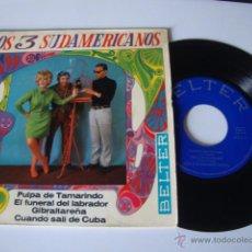 Discos de vinilo: SINGLE EP LOS 3 TRES SUDAMERICANOS. PULPA DE TAMARINDO. EL FUNERAL DEL LABRADOR. GIBRALTAREÑA. 1967. Lote 49263958