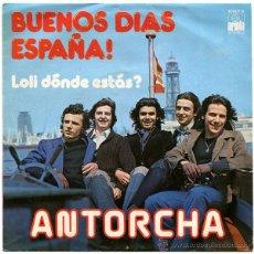 Discos de vinilo: ANTORCHA - BUENOS DIAS ESPAÑA! - SG SPAIN 1976 - ARIOLA 16901 A. Lote 174164465