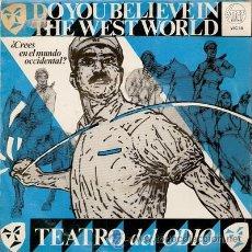 Discos de vinilo: TEATRO DEL ODIO, DO YOU BELIEVE IN THE WESTWORLD - SINGLE SPAIN 1982. Lote 49302611