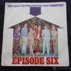 Discos de vinilo: EPISODE SIX // AQUI, ALLA Y EN TODAS PARTES - OIGO TROMPETAS. Lote 49388171