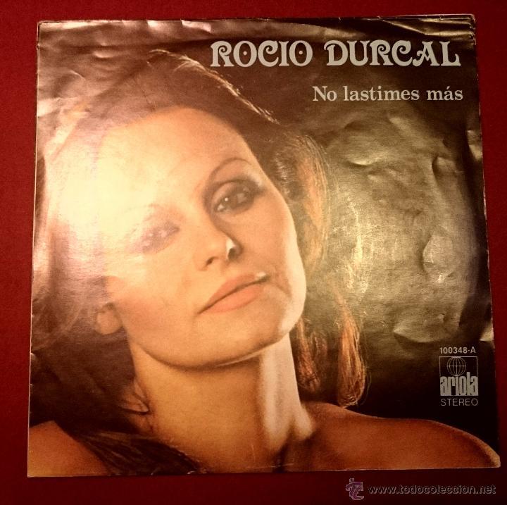 ROCIO DURCAL - NO LASTIMES MÁS - ARIOLA 1978 (Música - Discos - Singles Vinilo - Solistas Españoles de los 70 a la actualidad)