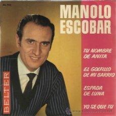 Discos de vinilo: MANOLO ESCOBAR EP BELTER FRANCIA TU NOMBRE DE ANITA/ EL GOLFILLO DE MI BARRIO/ ESPADA DE LUNA/ YO SE. Lote 49443949