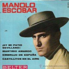 Discos de vinilo: MANOLO ESCOBAR EP BELTER 1961 AY MI PATIO SEVILLANO/ MARTIRIO AMARGO/ EMBRUJO DE ESPAÑA/ CASTILLITOS. Lote 49443985