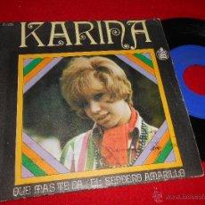 Discos de vinilo: KARINA QUE MAS ME DA/EL SENDERO AMARILLO 7 SINGLE 1968 HISPAVOX. Lote 49518656