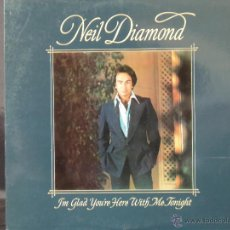 Discos de vinilo: NEIL DIAMOND J´IN GLAD YOU´RE HERE WITH ME TNIGHT EDICION ESPAÑOLA 1978. Lote 49545064