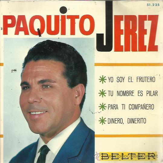 PAQUITO JEREZ EP BELTER 1966 YO SOY EL FRUTERO/ TU NOMBRE ES PILAR/ PARA TI COMPAÑERO/ DINERO DINERI (Música - Discos de Vinilo - EPs - Flamenco, Canción española y Cuplé)