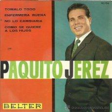 Discos de vinilo: PAQUITO JEREZ EP BELTER 1963 TOMALO TODO/ ENFERMERA BUENA/ NO LO CAMBIARIA/ COMO SE QUIERE A LOS HIJ. Lote 49558340