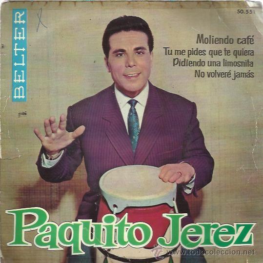 PAQUITO JEREZ EP BELTER 1962 MOLIENDO CAFE/ TU ME PIDES QUE TE QUIERA/ PIDIENDO UNA LIMOSNITA/ NO VO (Música - Discos de Vinilo - EPs - Flamenco, Canción española y Cuplé)