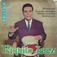 Discos de vinilo: PAQUITO JEREZ EP BELTER 1962 MOLIENDO CAFE/ TU ME PIDES QUE TE QUIERA/ PIDIENDO UNA LIMOSNITA/ NO VO. Lote 49558417