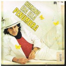 Discos de vinil: PENUMBRA - HUMANO / ERA ELLA - SINGLE 1981 - PROMO. Lote 49727186