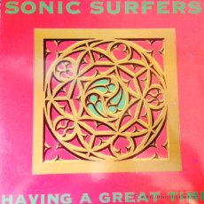 Discos de vinilo: SONIC SURFERS - HAVING A GREAT TIME . MAXI SINGLE . 1991 FIFTH WORLD NETHERLANDS. Lote 207744980