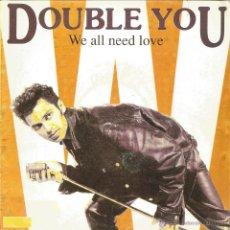 Discos de vinilo: DOUBLE YOU-WE ALL NEED LOVE SINGLE VINILO 1992 SPAIN. Lote 49893498
