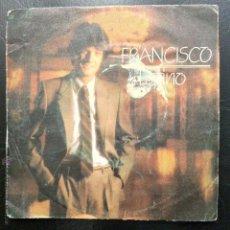 Discos de vinilo: SINGLE FRANCISCO - LATINO - POLYDOR 1981.. Lote 49922696
