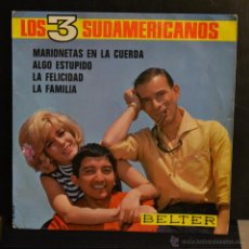 Discos de vinilo: LOS 3 SUDAMERICANOS. MARIONETAS EN LA CUERDA / ALGO ESTUPIDO / LA FELICIDAD /LA FAMILIA. BELTER 1967. Lote 49923559