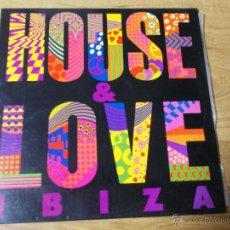 Discos de vinilo: HOUSE & LOVE IBIZA. Lote 49925368