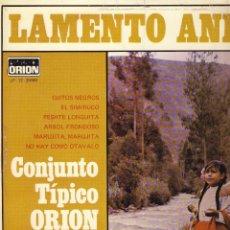 Discos de vinilo: LAMENTO ANDINO.- CONJUNTO TIPICO ORION.-. Lote 49976511