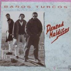 Discos de vinilo: DANZAD MALDITOS,BAÑOS TURCOS ALBUN DEL 90. Lote 50016797
