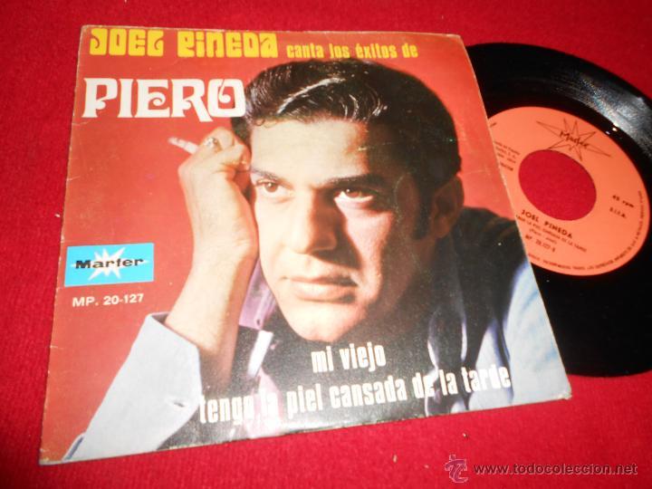 JOEL PINEDA CANTA LOS EXITOS DE PIERO.TENGO LA PIEL CANSADA DE LA TARDE/MI VIEJO 7 SINGLE 1970 MARFE (Música - Discos - Singles Vinilo - Solistas Españoles de los 50 y 60)