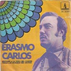 Discos de vinilo: ERASMO CARLOS SG MONUMENT 1969 SENTADO A LA VERA DEL CAMINO/ TODAS LAS MUJERES DEL MUNDO. Lote 50028275