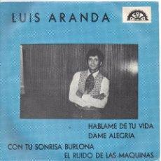 Discos de vinilo: LUIS ARANDA / HÁBLAME DE TU VIDA / DAME ALEGRÍA / CON TU SONRISA BURLONA / +1 /EP 1969. Lote 50031308