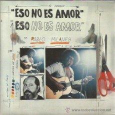 Discos de vinilo: PABLO MILANES SG ARIOLA 1984 PROMOCIONAL ESO NO ES AMOR/ CUANTO GANE CUANTO PERDI NUEVA TROVA. Lote 50059084