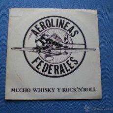 Discos de vinilo: AEROLINEAS FEDERALES MUCHO WHISKY Y ROCL´N´ROLL SINGLE SPAIN 1989 PDELUXE. Lote 50063113