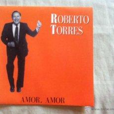 Discos de vinilo: 7 SINGLE-ROBERTO TORRES-AMOR AMOR. Lote 50065532