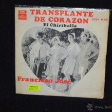 Discos de vinilo: FRANCISCO JOSE - TRANSPLANTE DE CORAZON / EL CHIRIBAILA - SINGLE. Lote 50089499