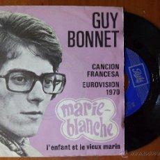 Discos de vinilo: GUY BONNET, MARIE-BLANCHE (EMI 1970) SINGLE ESPAÑA - FESTIVAL EUROVISION FRANCIA. Lote 50114453