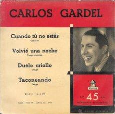 Discos de vinilo: CARLOS GARDEL - CUANDO TÚ NO ESTÁS / VOLVIÓ UNA NOCHE / DUELO CRIOLLO / TACONEANDO - ODEON - 1955. Lote 50141339