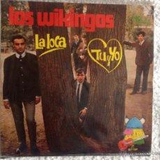 Discos de vinilo: LOS WIKINGOS SG. LA LOCA + TI Y YO. Lote 50160149