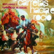 Discos de vinilo: 'CARRETAS HACIA EL ROCÍO - SEVILLANAS Y FANDANGOS DE HUELVA'. LP 1973. BUEN ESTADO.. Lote 50164844