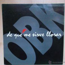 Discos de vinilo: OBK - DE QUE ME SIRVE LLORAR - BLANCO Y NEGRO - 1992. Lote 50237195